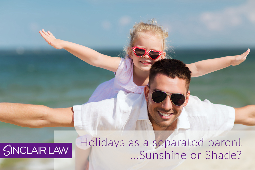 Holidays as a separated parent – Sunshine or Shade?